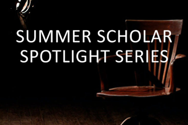 Summer Scholar Spotlight Series