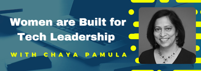 Women Are Built for Tech Leadership  with Chaya Pamula